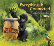 """New Children's CD Special! """"EVERYTHING IS CONNECTED and Other Animal Songs for Kids"""""""