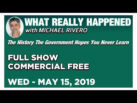 What Really Happened: Mike Rivero Wednesday 5/15/19: Today's News Talk Show