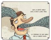 Que la gente hable con la boca llena, pasa, lo terrible es que hable con la cabeza vacía.
