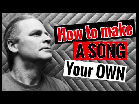 How to Make a SONG Your OWN