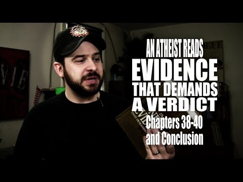 Chapters 38-40 and Conclusion - An Atheist Reads Evidence That Demands a Verdict