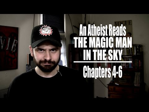Chapters 4-6 - An Atheist Reads The Magic Man in the Sky