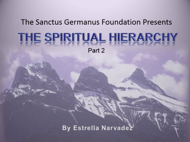 The Spiritual Hierarchy, Part 2, a Presentation of the Sanctus Germanus Foundation