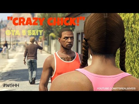"GTA5 SKIT ""The Crazy Chick"" Pt1"