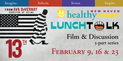 """LunchTALK! Series: 2-part Viewing & Discussion of the film """"13th,"""" presented by New Haven Healthy Start"""