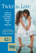 Twice the Love: Stories of Inspiration for Families with Twins, Multiples and Singletons