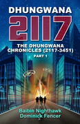 Dhungwana 2117 - The Dhungwana Chronicles (2117-3451) Part 1 by Baibin Nighthawk and Dominick Fencer
