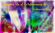 embrace a life of enlightenment and understanding