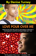 Love Pour Over Me by Denise Turney