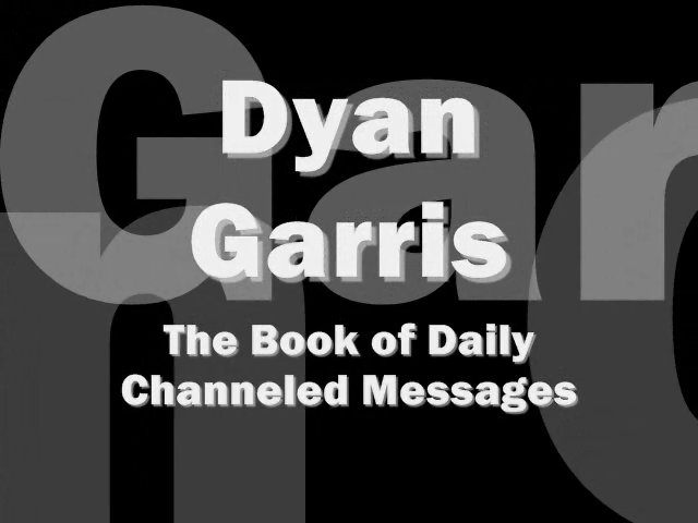The Book of Daily Channeled Messages by Dyan Garris