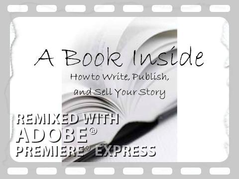 A Book Inside, How to Write, Publish, and SELL Your Story