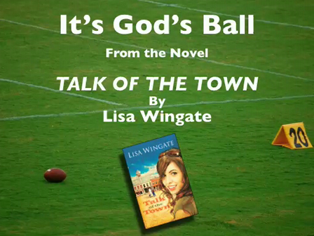 It's God's Ball by Lisa Wingate (from Talk of the Town)