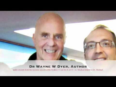 Dr Wayne W Dyer-Praises Medical Intuitive Dr Michael