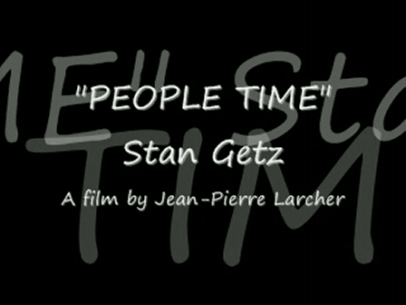 """""""PEOPLE TIME - Stan Getz - (part 8)"""