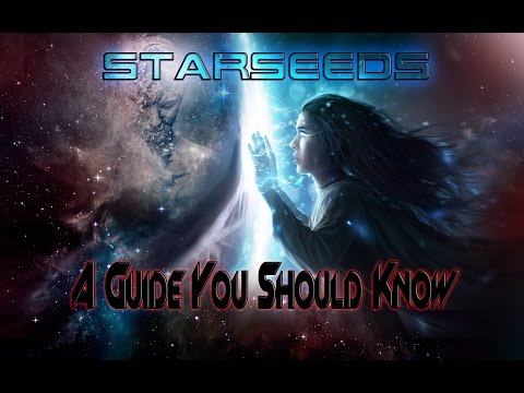 Starseeds -- A Guide You Should Know -- A Message From The Council For The Assistance To Earth