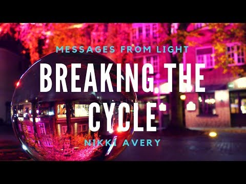 Messages From Light- Breaking The Cycle
