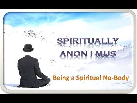 Spiritually Anon I mus - Being a Spiritual No-Body