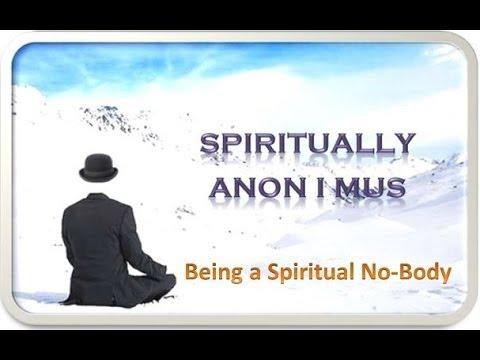 Spiritually Anon I mus - Being a Spiritual No-Body
