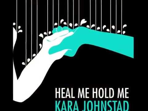 HEAL ME HOLD ME - Kara Johnstad