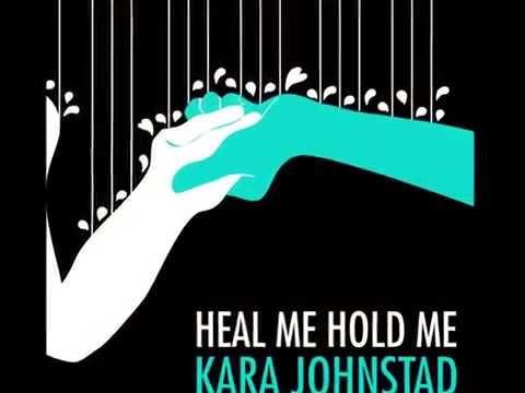 HEAL ME HOLD ME - Kara Johnstad