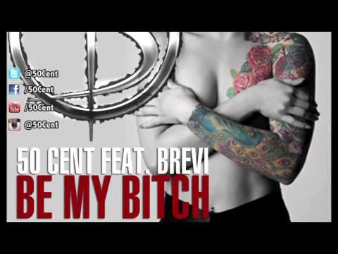 50 Cent - Be My Bitch feat. Brevi (2012 New CDQ Dirty NO DJ)