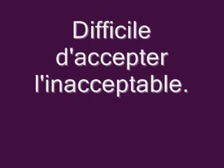 Difficile d'accepter.