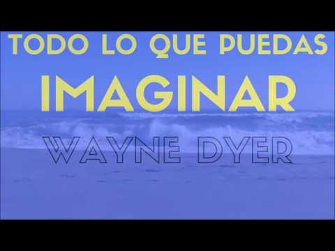 Wayne Dyer  TODO LO QUE PUEDAS IMAGINAR 6