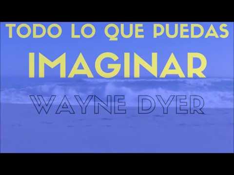 Wayne Dyer  TODO LO QUE PUEDAS IMAGINAR 7