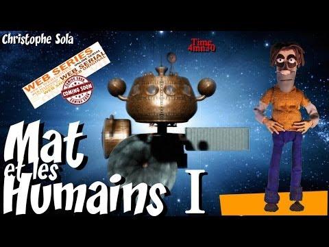 Mat et les Humains resum episod 1 en 4mn30