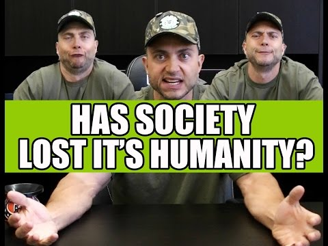 HAS SOCIETY LOST IT'S HUMANITY?