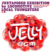 JELLY:JUXTAPOSED EXHIBITION by LOCOMOTIVE LOCAL YOUNGSTERS