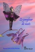 """""""Le jongleur de mots"""" de Pascal Kwiat (Chloe des Lys)"""