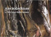 """""""Le très doux feu du dedans"""" Livres d'artiste et livres-objets de Jean Boghossian"""