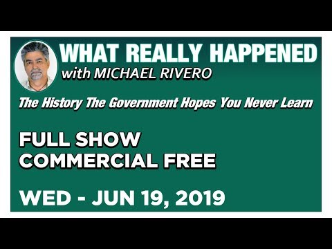 What Really Happened: Mike Rivero Wednesday 6/19/19: Today's News Talk Show