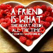 a friend is what the heart needs