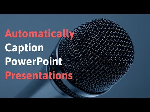 How to Enable Automatic Captioning of PowerPoint Presentations