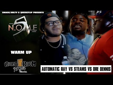 QUIETROOMBATTLE/URL - NOME 5 WARM UP - STEAMS VS AUTOMATIC RAY VS DRE DENNIS (NO EFFECTS)