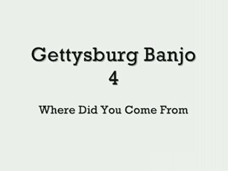 Gettysburg Banjo 4 - Where Did You Come From