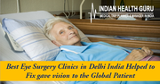 Best Eye Surgery Clinics in Delhi India Helped to Fix gave vision to the Global Patient