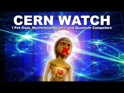 CERN WATCH: I Pet Goat, Mysterious Deaths, and Quantum Computers