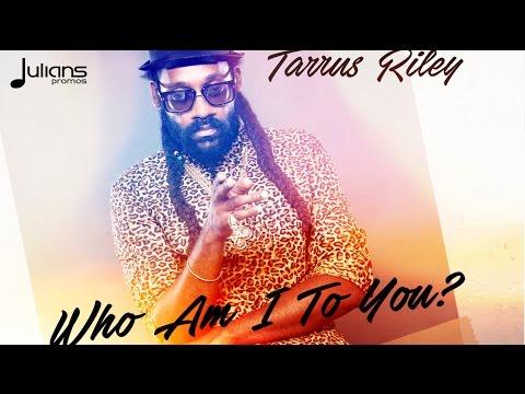 """Tarrus Riley - Who Am I To You? """"2017 Soca"""" (JA)"""