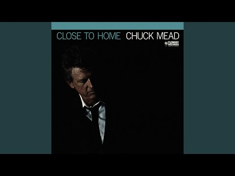 FRESH RELEASE : Chuck Mead - Close To Home