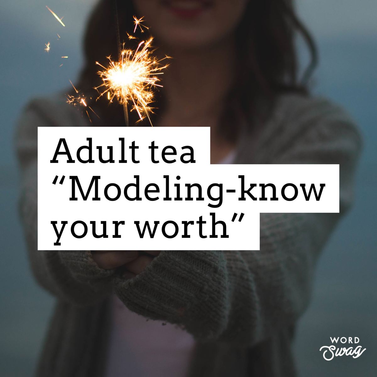 "Adult Tea ""Modeling-Know Your Worth"""