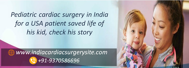 Pediatric cardiac surgery in india for a USA patient saved life of his kid, check his story