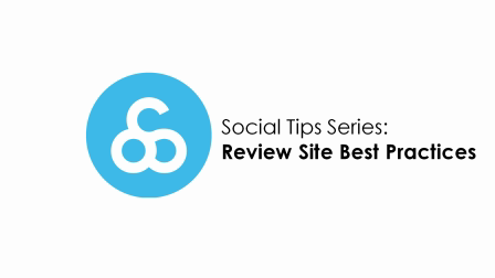 Social Tips Series - 1. Review Site Best Practices