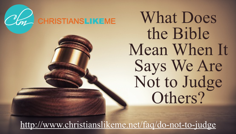 What Does the Bible Mean When It Says We Are Not to Judge Others?