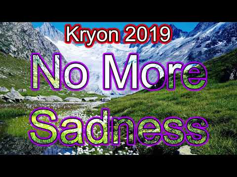 Kryon 2019 - No more Sadness
