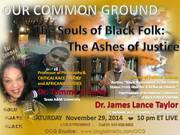 11-29-14 souls of Black Folk: The Ashes of Justice