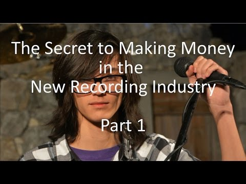 The Secret to Making Money in the New Recording Industry Part 1