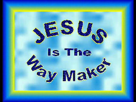"""Jesus Is The WayMaker"""